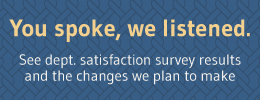 See departmental satisfaction survey results and the changes we plan to make